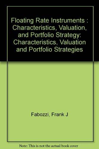 Floating rate instruments: Characteristics, valuation, and portfolio: Fabozzi, Frank J