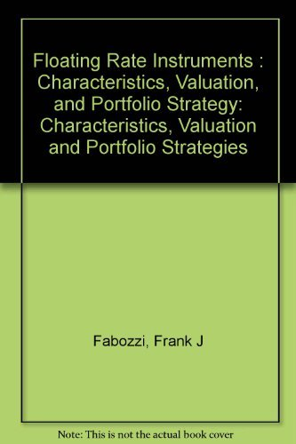 Floating rate instruments: Characteristics, valuation, and portfolio strategies: Fabozzi, Frank J