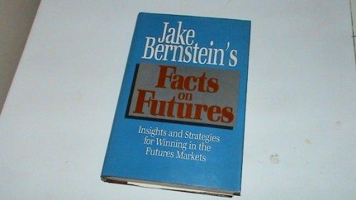 Jake Bernstein's Facts on Futures: Insights and: Bernstein, Jake