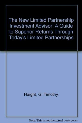 9780917253706: The New Limited Partnership Investment Advisor: A Guide to Superior Returns Through Today's Limited Partnerships