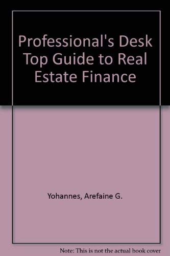 The Professional's Desktop Guide to Real Estate: Yohannes, Arefaine G.