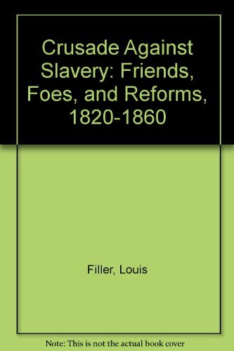 Crusade Against Slavery: Friends, Foes, and Reforms, 1820-1860: Filler, Louis