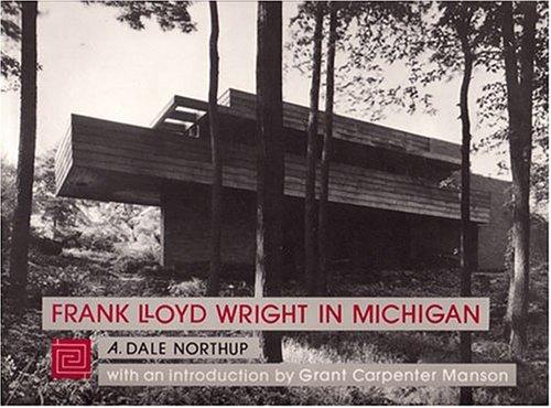 Frank Lloyd Wright in Michigan (Michigan Monographs): A. Dale Northup