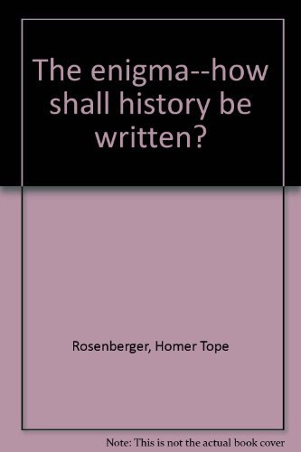 Enigma, The: How Shall History be Written?: Rosenberger, Homer Tope