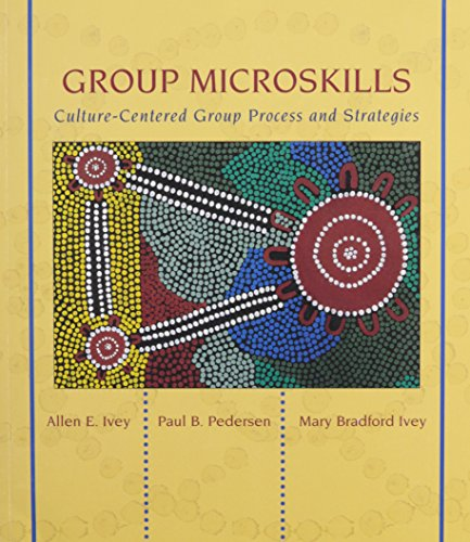 Group Microskills: Culture-Centered Group Process and Stategies: Allen E. Ivey,