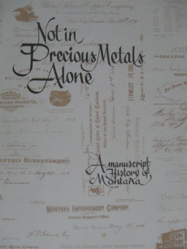 Not in precious metals alone: A manuscript history of Montana: Montana Historical Society (Ed)