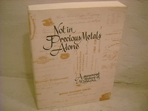 Not in Precious Metals Alone: A Manuscript History of Montana: Montana Historical Society