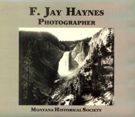 9780917298042: F. Jay Haynes, Photographer