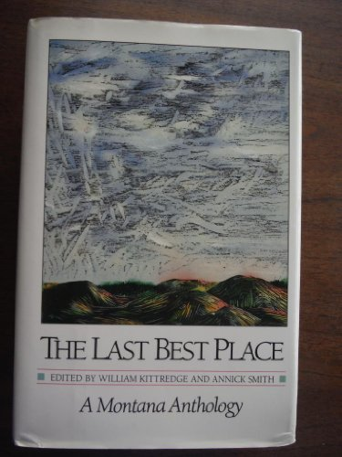 THE LAST BEST PLACE: A MONTANA ANTHOLOGY: Kittredge, William and Annick Smith, editors