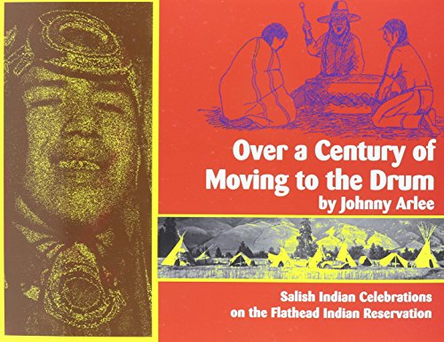 9780917298578: Over a Century of Moving to the Drum: Salish Indian Celebrations on the Flathead Reservation