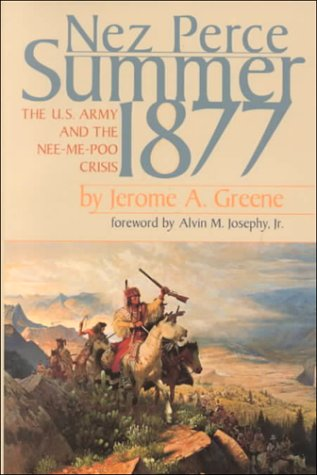 Nez Perce Summer, 1877 The U. S. Army and the Nee-Me-Poo Crisis: Greene, Jerome A.