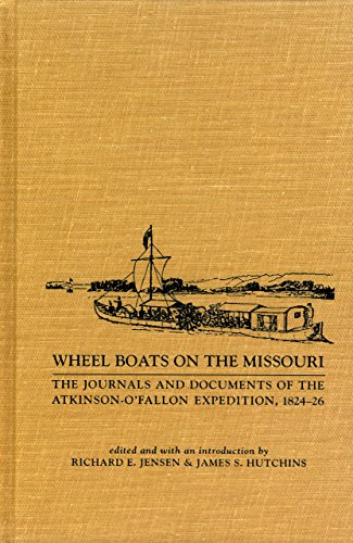 Wheel Boats on the Missouri (0917298691) by Henry Atkinson; Stephen Watts Kearny; Richard E. Jensen; James S. Hutchins