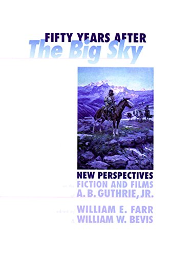 Fifty Years after the Big Sky : New Perspectives on the Fiction and Films of A. B. Guthrie, Jr