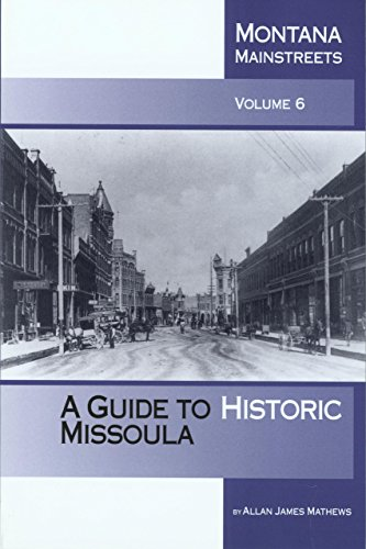 Montana Mainstreets Volume 6 A Guide to Historic Missoula: Allan James Mathews