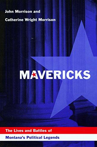 Mavericks: The Livees and Battles of Montana's: Morrison, John;Morrison, Catherine