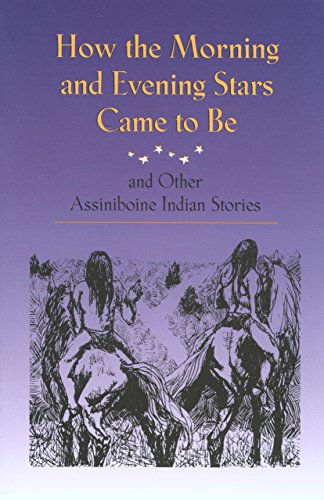 9780917298967: How the Morning and Evening Stars Came to Be: and Other Assiniboine Indian Stories