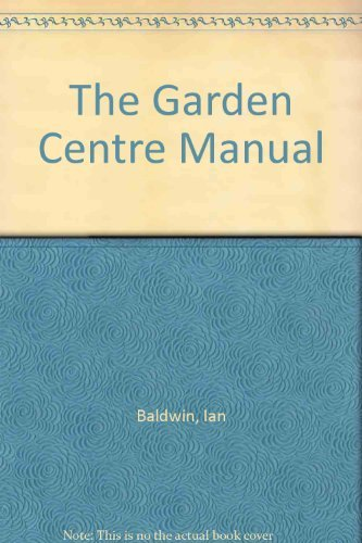 9780917304194: The Garden Centre Manual: The Complete Management Guide for the Retailing of Garden Products