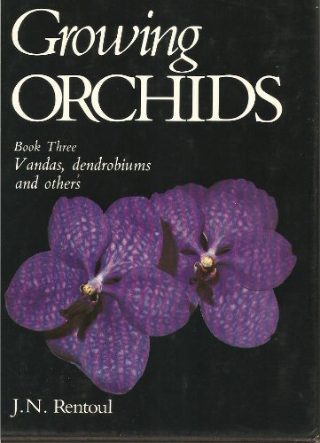 Growing Orchids III: Vandas, Dendrobiums and Others: J. N. Rentoul