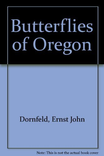 The Butterflies of Oregon: Dornfeld, Ernst J.