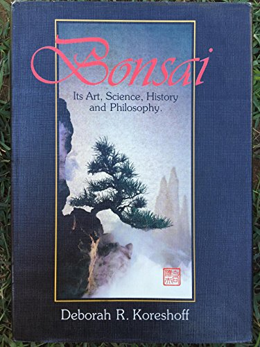 9780917304682: Bonsai: it's Art, Science, History and Philosophy