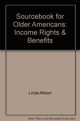 Sourcebook for Older Americans: Income Rights & Benefits: matthews, joseph l.