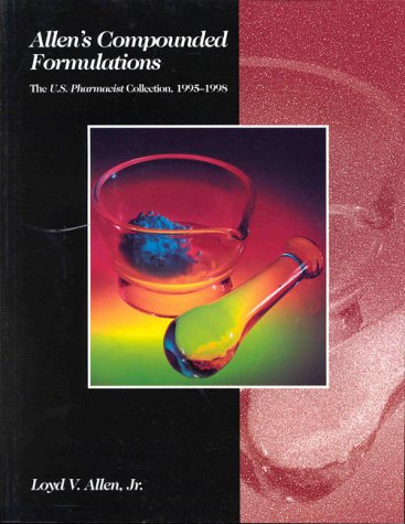 Allen's Compounded Formulations: The U.S. Pharmacist Collection, 1995-1998 (0917330994) by Loyd V. Allen