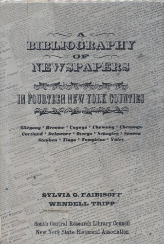 A Bibliography of Newspapers in Fourteen New York Counties: Faibisoff, Sylvia G. and Wendell Tripp ...
