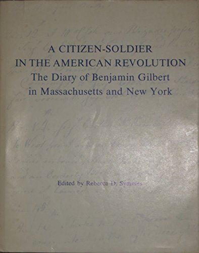 A Citizen-Soldier in the American Revolution: The Diary of Benjamin Gilbert in Massachusetts and ...