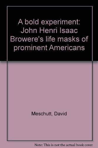 A Bold Experiment: John Henri Isaac Browere's Life Masks of Prominent Americans: Meschutt, ...