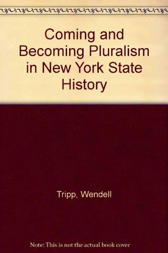 Coming and Becoming : Pluralism in New York State History: Tripp, Wendell