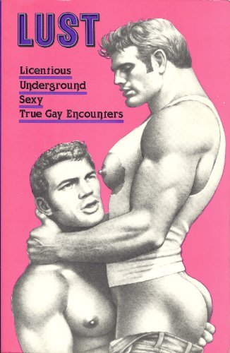 Lust: Licentious Underground Sexy True Gay Encounters: Leyland, Winston (editor)