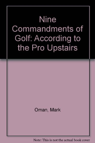 Nine Commandments of Golf: According to the: Oman, Mark