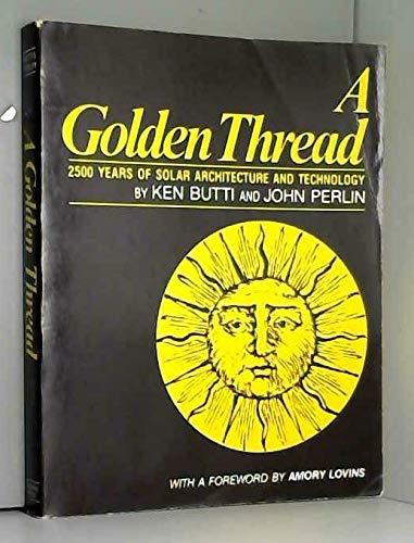A Golden Thread: 2500 Years of Solar: Butti, Ken; Perlin,