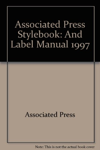 Associated Press Stylebook: And Label Manual 1997: Associated Press
