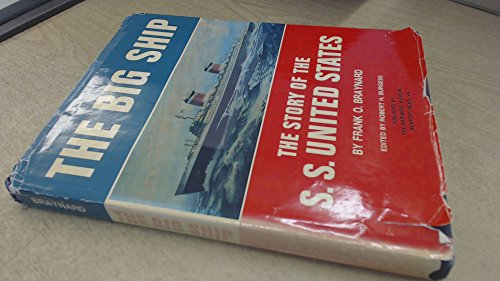 The Big Ship: The Story of the S.S. United States: Braynard, Frank Osborn