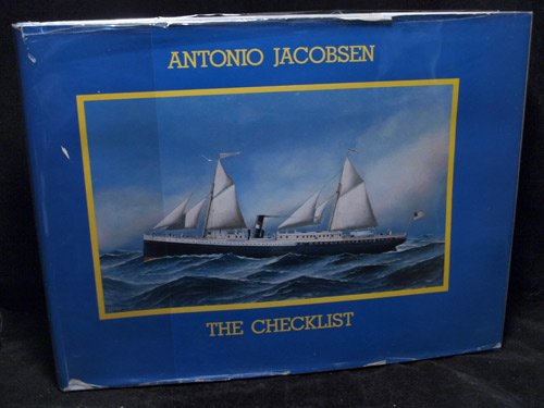 9780917376399: Antonio Jacobsen--The Checklist: Paintings and Sketches by Antonio N. G. Jacobsen, 1850-1921