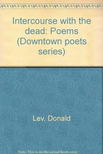 9780917402111: Intercourse with the dead: Poems (Downtown poets series)