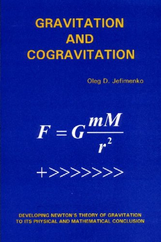 Gravitation and Cogravitation: Developing Newton's Theory of: Oleg D. Jefimenko