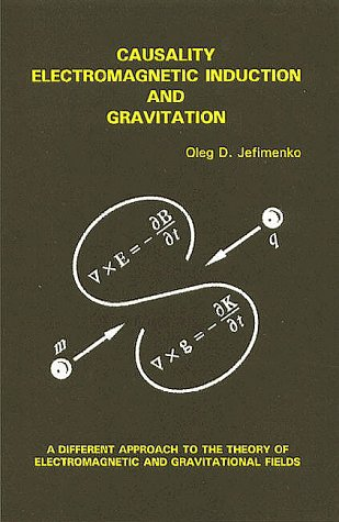 9780917406096: Causality, Electromagnetic Induction and Gravitation: A Different Approach to the Theory of Electromagnetic and Gravitational Fields