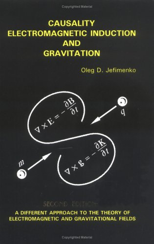 9780917406225: Causality, Electromagnetic Induction and Gravitation: A Different Approach to the Theory of Electromagnetic and Gravitational Fields