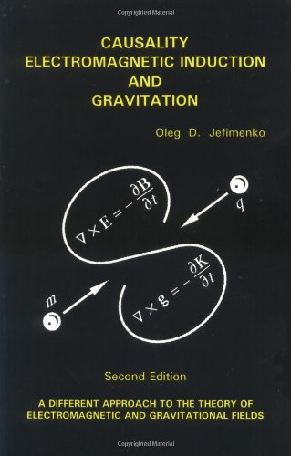 9780917406232: Causality Electromagnetic Induction and Gravitation: A Different Approach to the Theory of Electromagnetic and Gravitational Fields