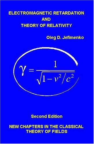 9780917406249: Electromagnetic Retardation and Theory of Relativity: New Chapters in the Classical Theory of Fields, Second Edition