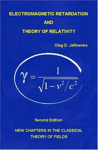 9780917406256: Electromagnetic Retardation and Theory of Relativity: New Chapters in the Classical Theory of Fields, Second Edition