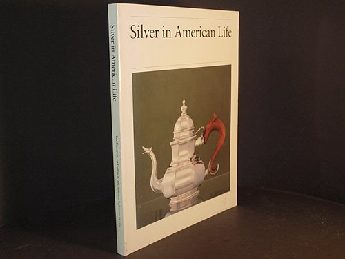 Silver in American Life: Selections from the: Ward, Barbara McLean