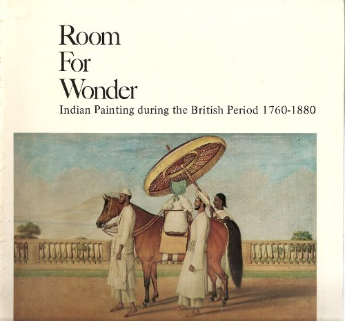 9780917418600: ROOM FOR WONDER Indian Painting During the British Period 1760-1880