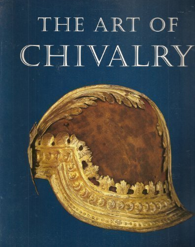The Art of Chivalry - European Arms: Nickel, Helmut; Pyhrr,