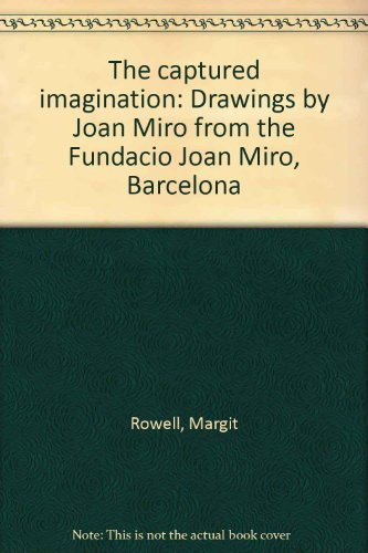 9780917418822: The captured imagination: Drawings by Joan Miro from the Fundacio Joan Miro, Barcelona