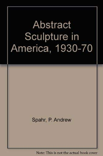 ABSTRACT SCULPTURE IN AMERICA 1930-70