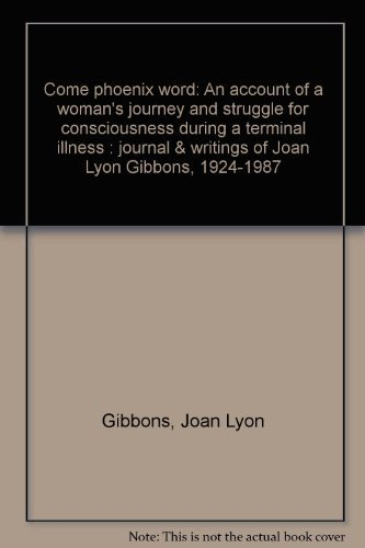 9780917479144: Come phoenix word: An account of a woman's journey and struggle for consciousness during a terminal illness : journal & writings of Joan Lyon Gibbons, 1924-1987
