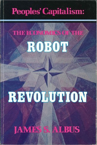 James Albus's 'People's Capitalism - The Economics of the Robot Revolution'